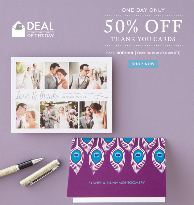 ONE DAY ONLY - 50% OFF THANK YOU CARDS Code: DOD1018 | Ends 10/19 at 8:00 am (PT)