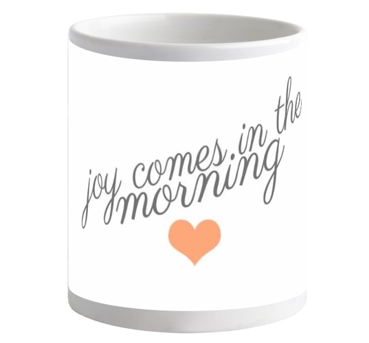 Joy Come in the Morning Mug